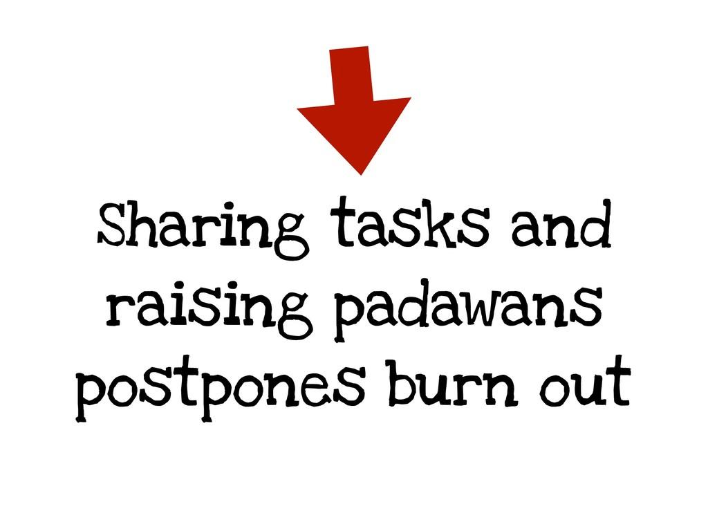 Sharing tasks and raising padawans postpones bu...