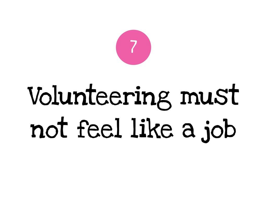 Volunteering must not feel like a job 7