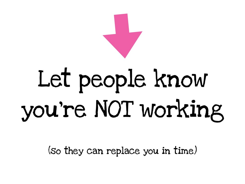Let people know you're NOT working (so they can...