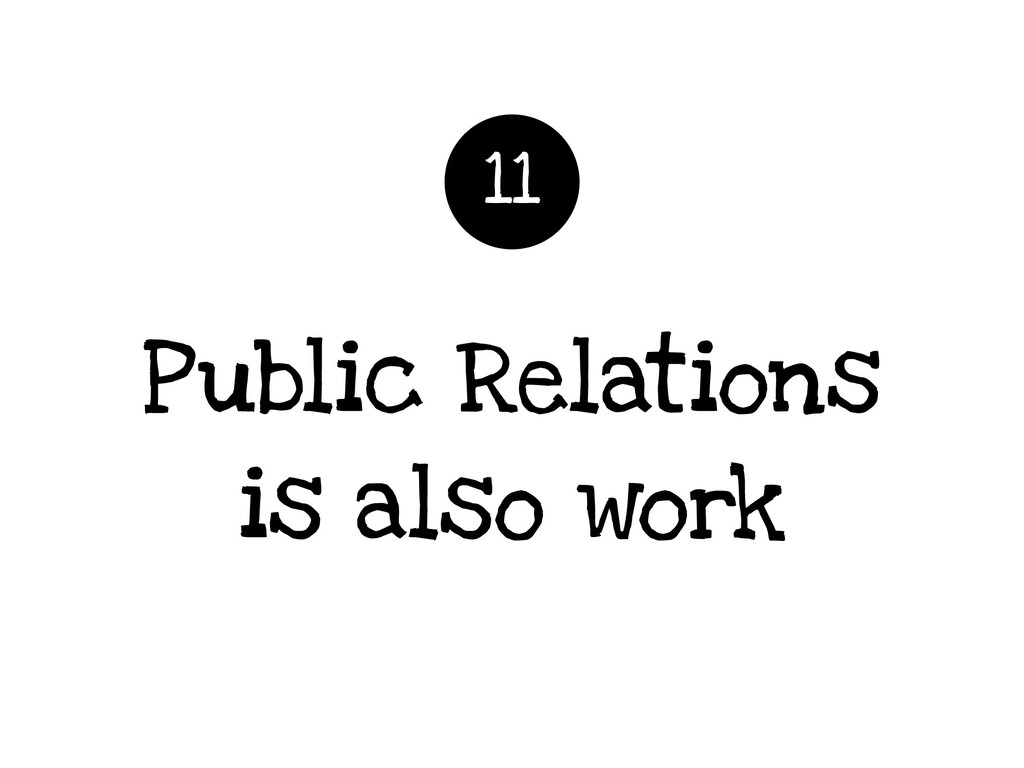 Public Relations is also work 11