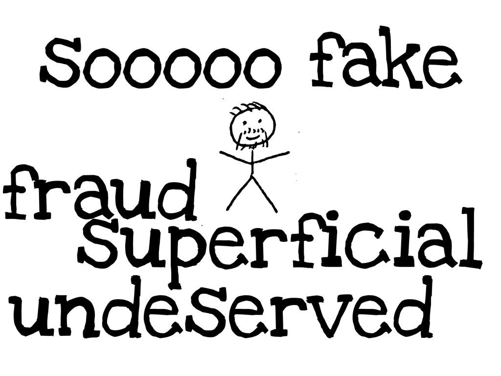 sooooo fake superficial undeserved fraud
