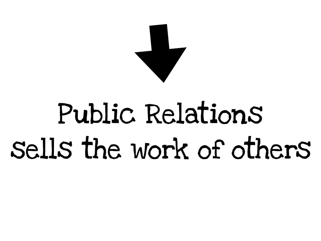 Public Relations sells the work of others