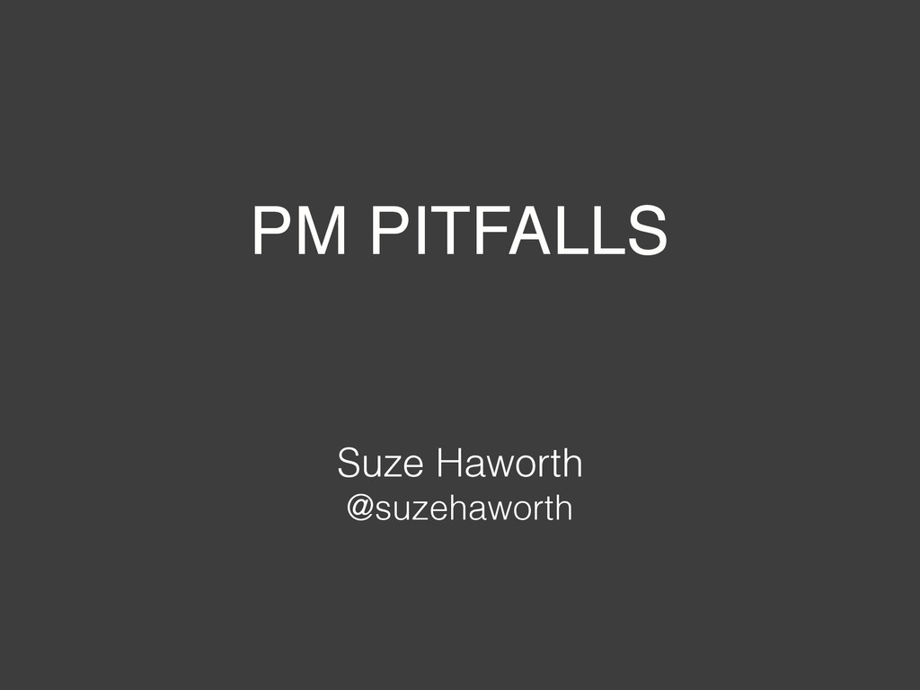 PM PITFALLS Suze Haworth @suzehaworth