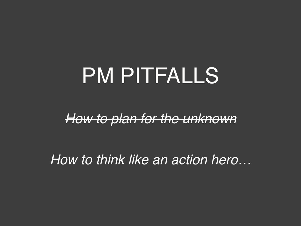 How to plan for the unknown! ! PM PITFALLS How ...