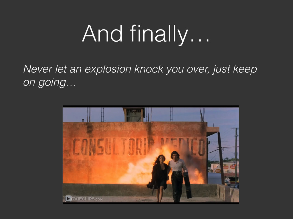 And finally… Never let an explosion knock you ov...