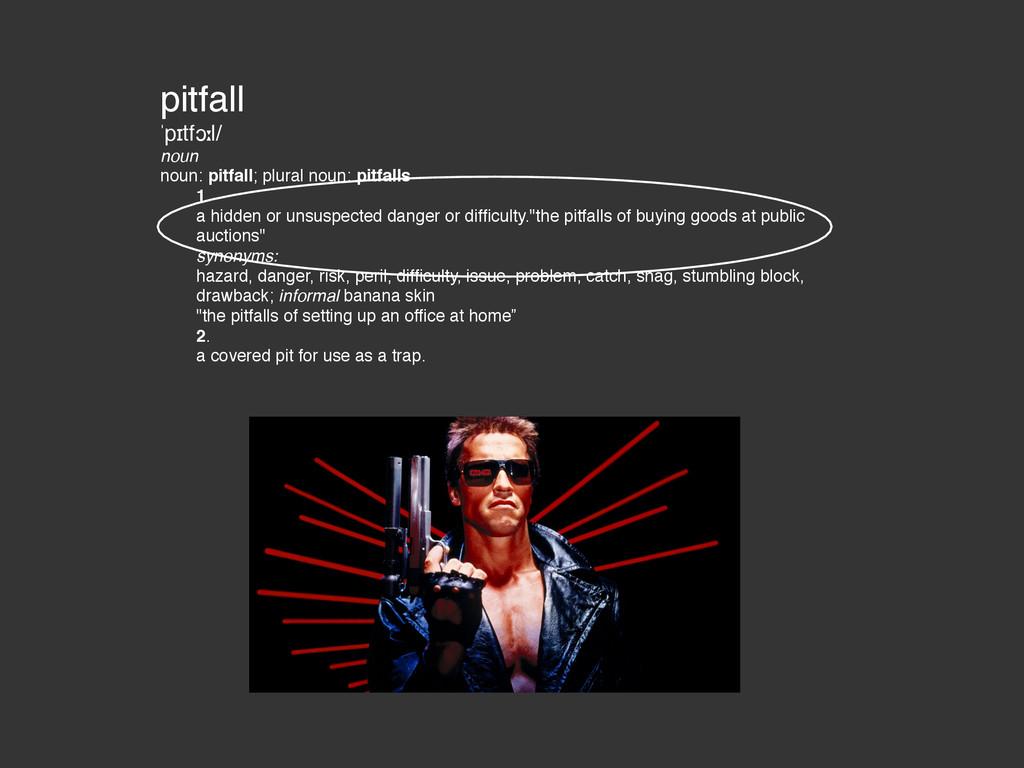 pitfall! ˈpɪtfɔːl/! noun! noun: pitfall; plural...