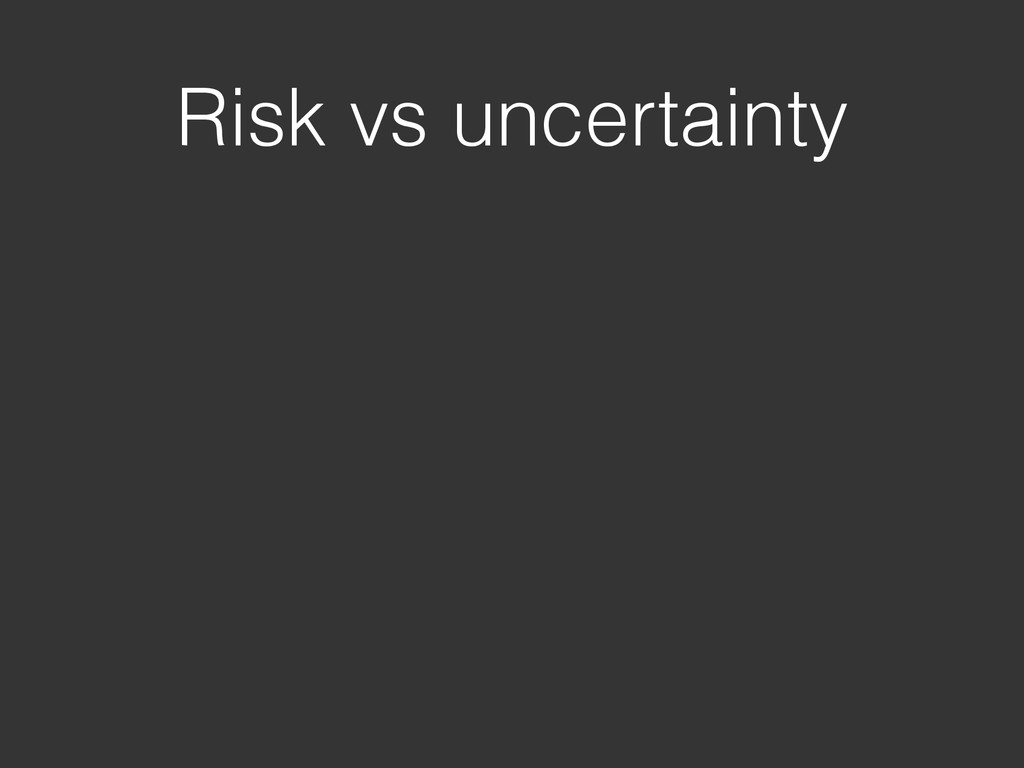 Risk vs uncertainty