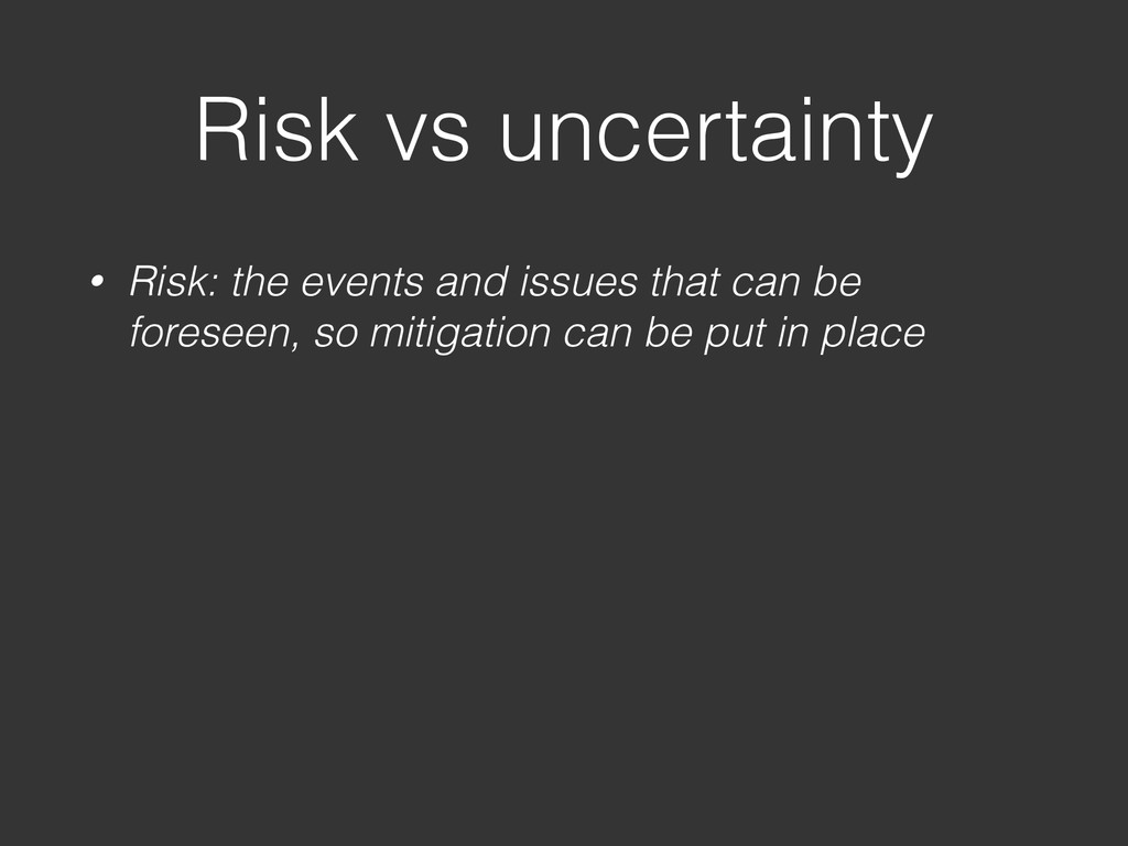 Risk vs uncertainty • Risk: the events and issu...
