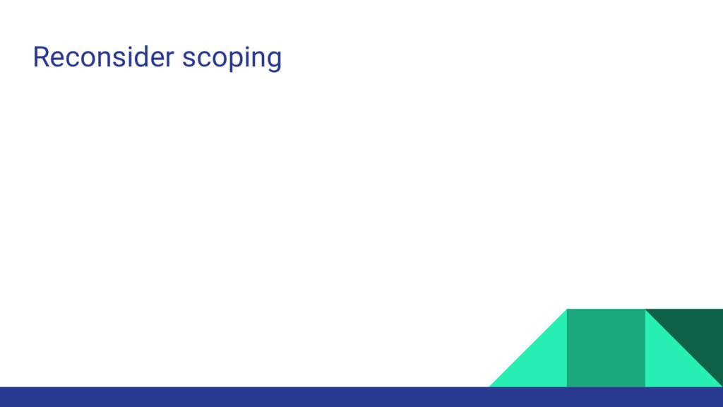 Reconsider scoping