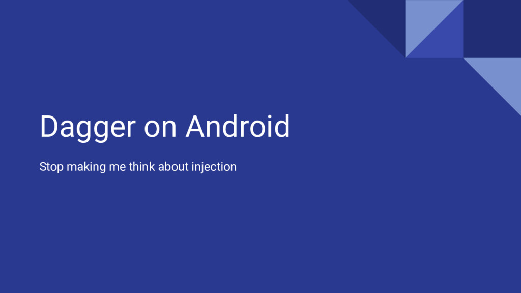 Dagger on Android Stop making me think about in...