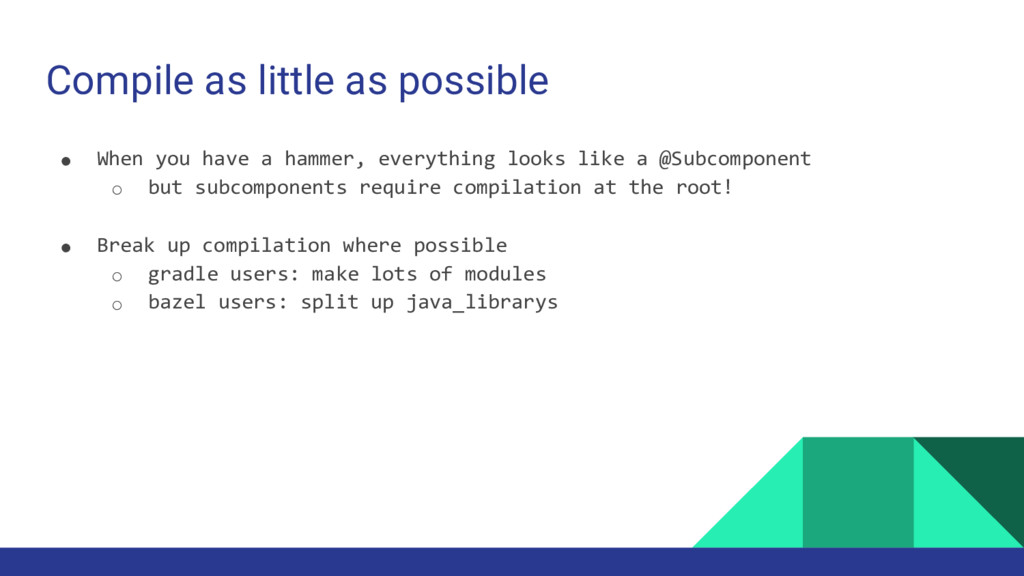 Compile as little as possible ● When you have a...