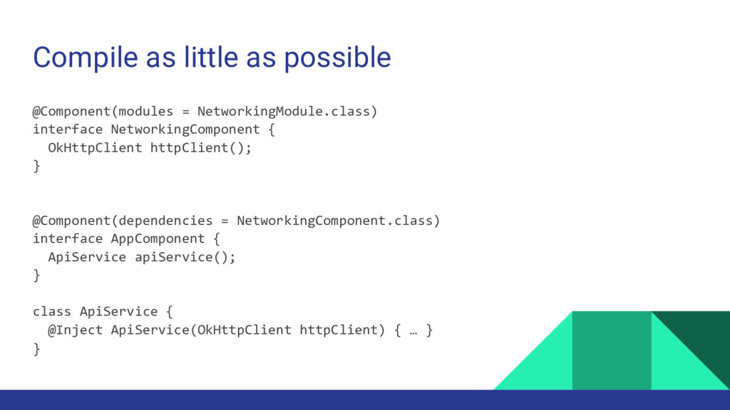 Compile as little as possible @Component(module...
