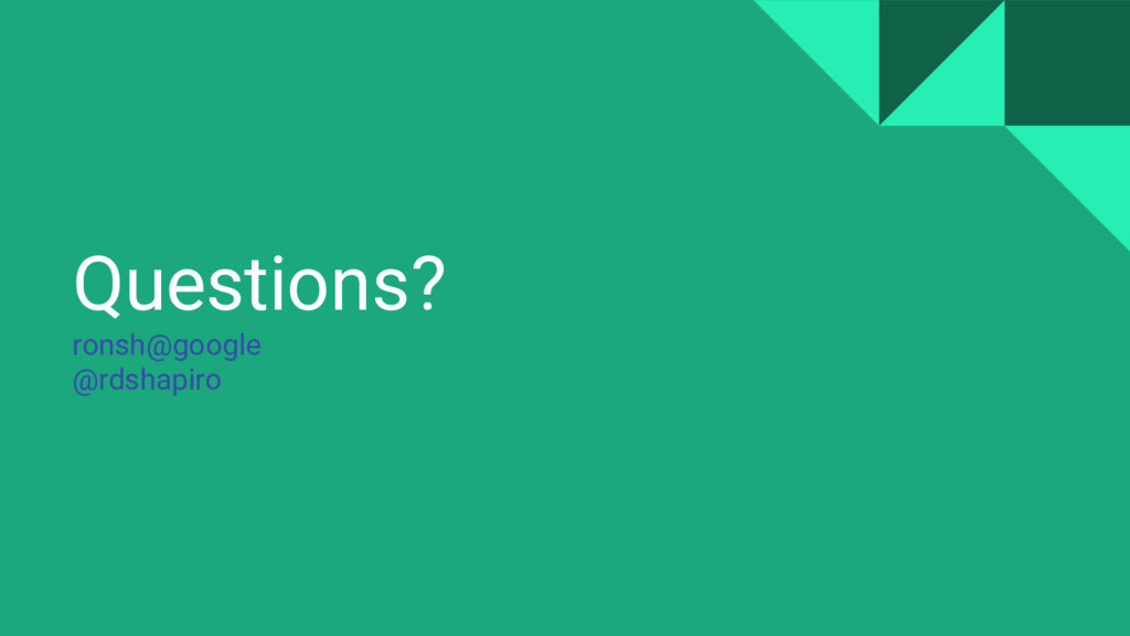 Questions? ronsh@google @rdshapiro