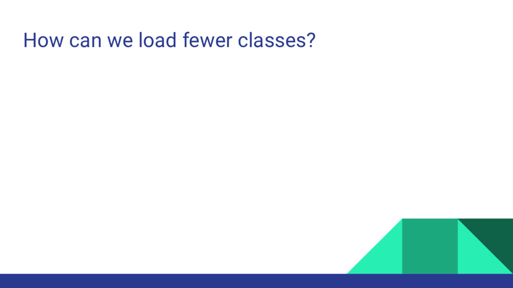 How can we load fewer classes?