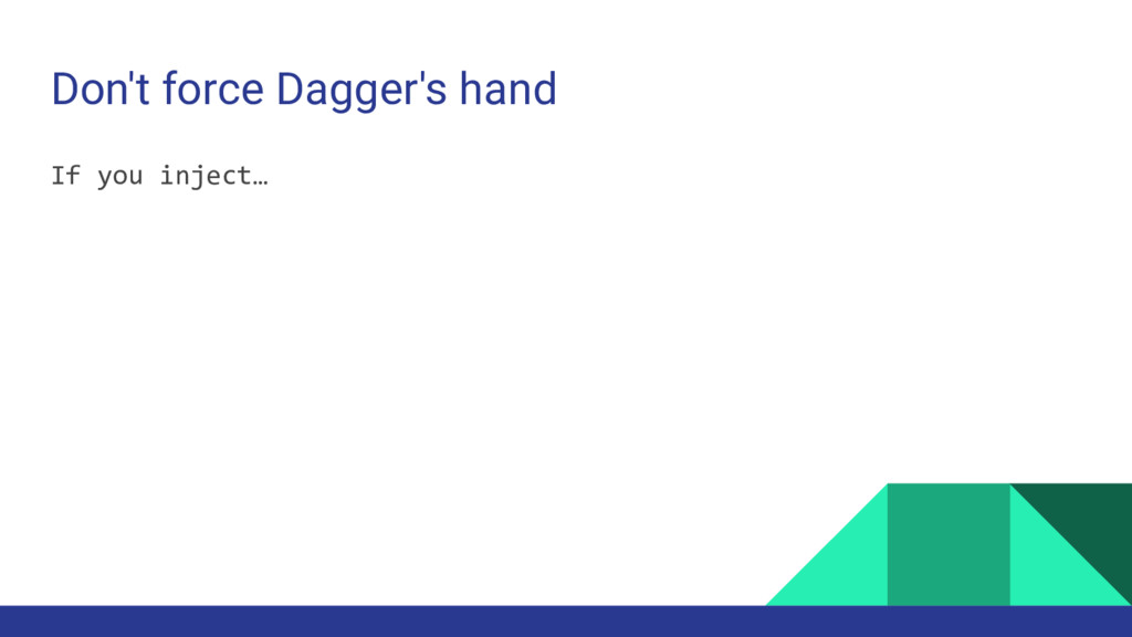 Don't force Dagger's hand If you inject…