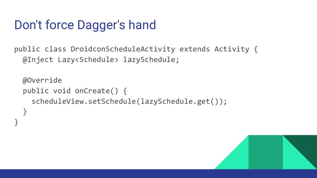 Don't force Dagger's hand public class Droidcon...