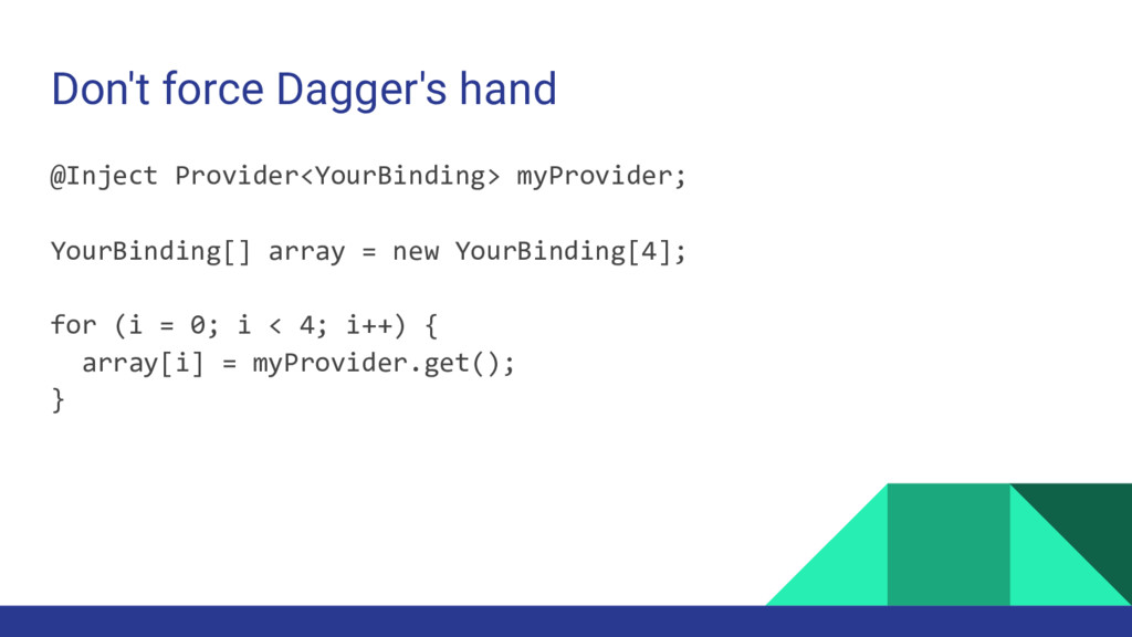 Don't force Dagger's hand @Inject Provider<Your...