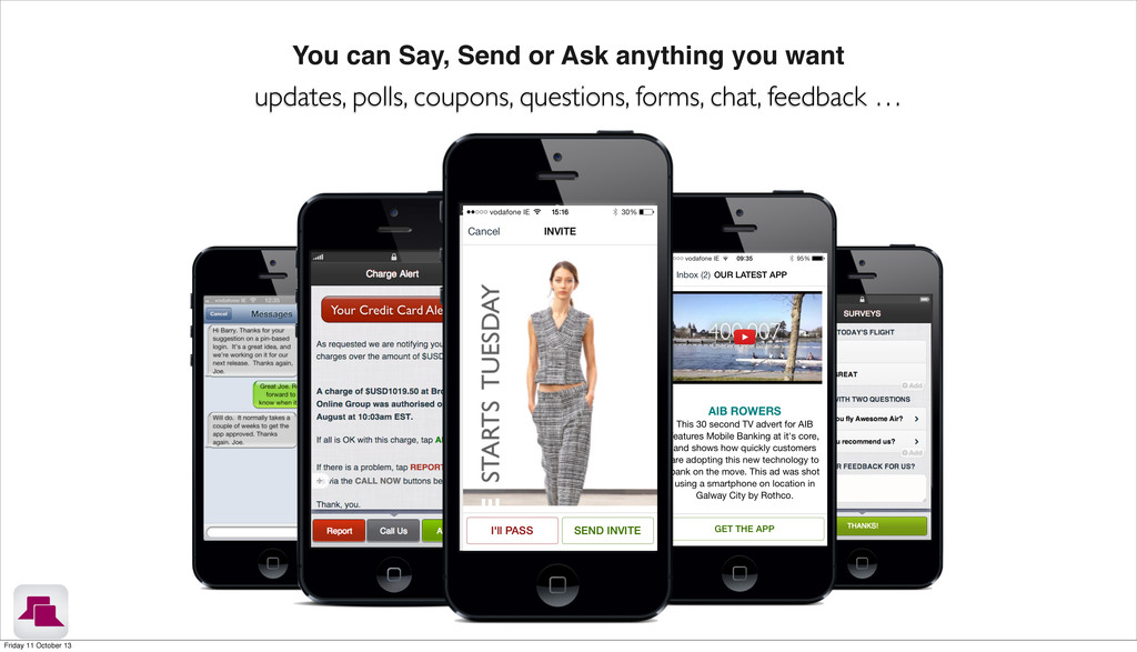 updates, polls, coupons, questions, forms, chat...