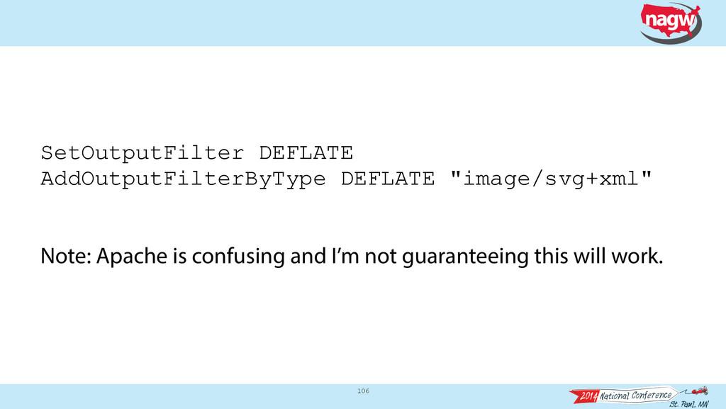 106 SetOutputFilter DEFLATE AddOutputFilterByTy...