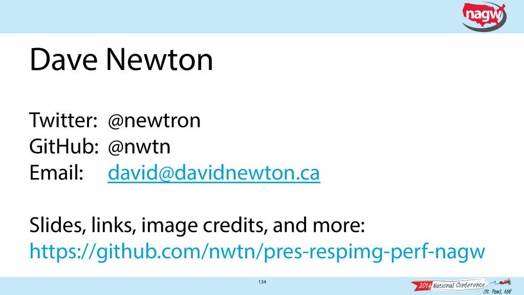 134 Dave Newton  Twitter: @newtron GitHub: @nw...
