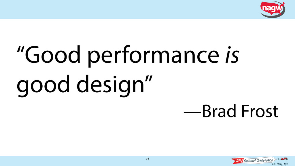 "33 ""Good performance is good design"" —Brad Frost"