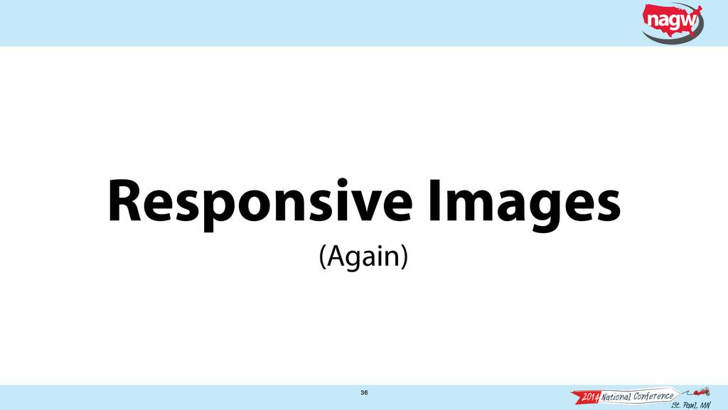 Responsive Images 36 (Again)