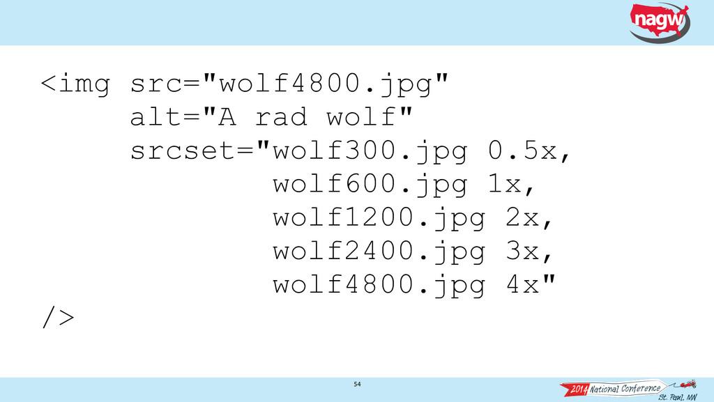 "54 <img src=""wolf4800.jpg"" alt=""A rad wolf"" src..."