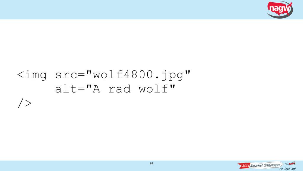"84 <img src=""wolf4800.jpg"" alt=""A rad wolf"" />"