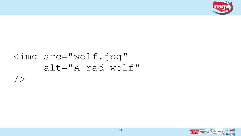 "88 <img src=""wolf.jpg"" alt=""A rad wolf"" />"