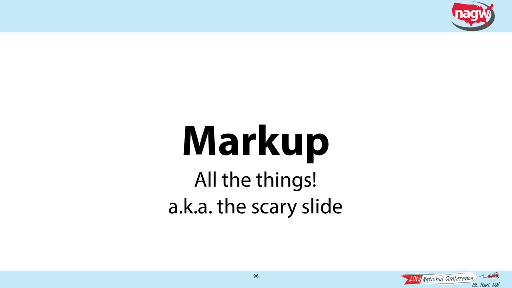 Markup 96 All the things! a.k.a. the scary slide