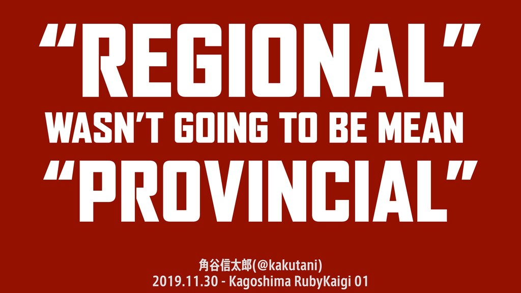 """REGIONAL"" WASN'T GOING TO BE MEAN ""PROVINCIAL""..."