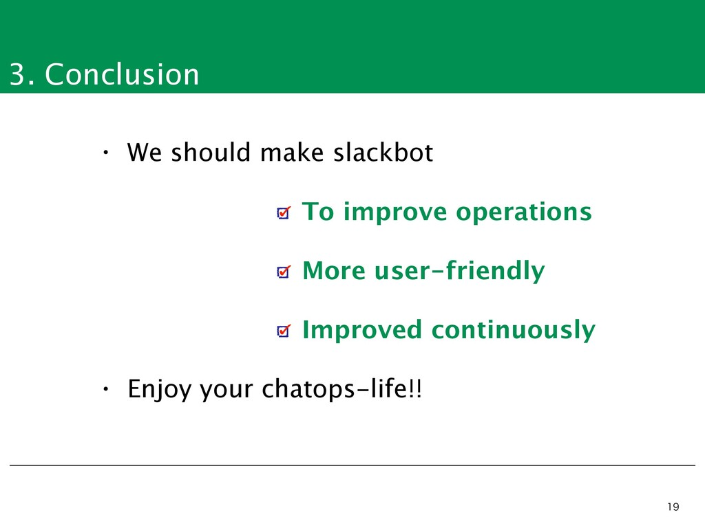 3. Conclusion   • We should make slackbot • ...