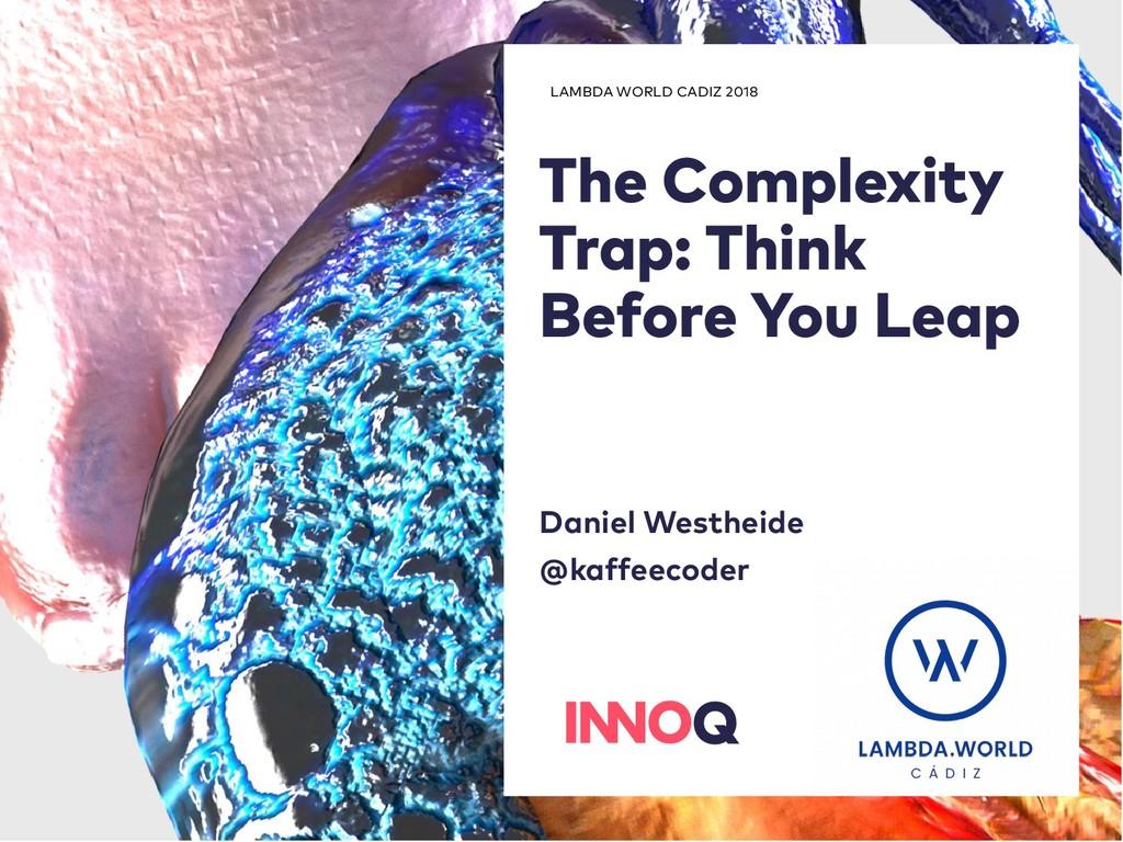 LAMBDA WORLD CADIZ 2018 The Complexity Trap: Th...