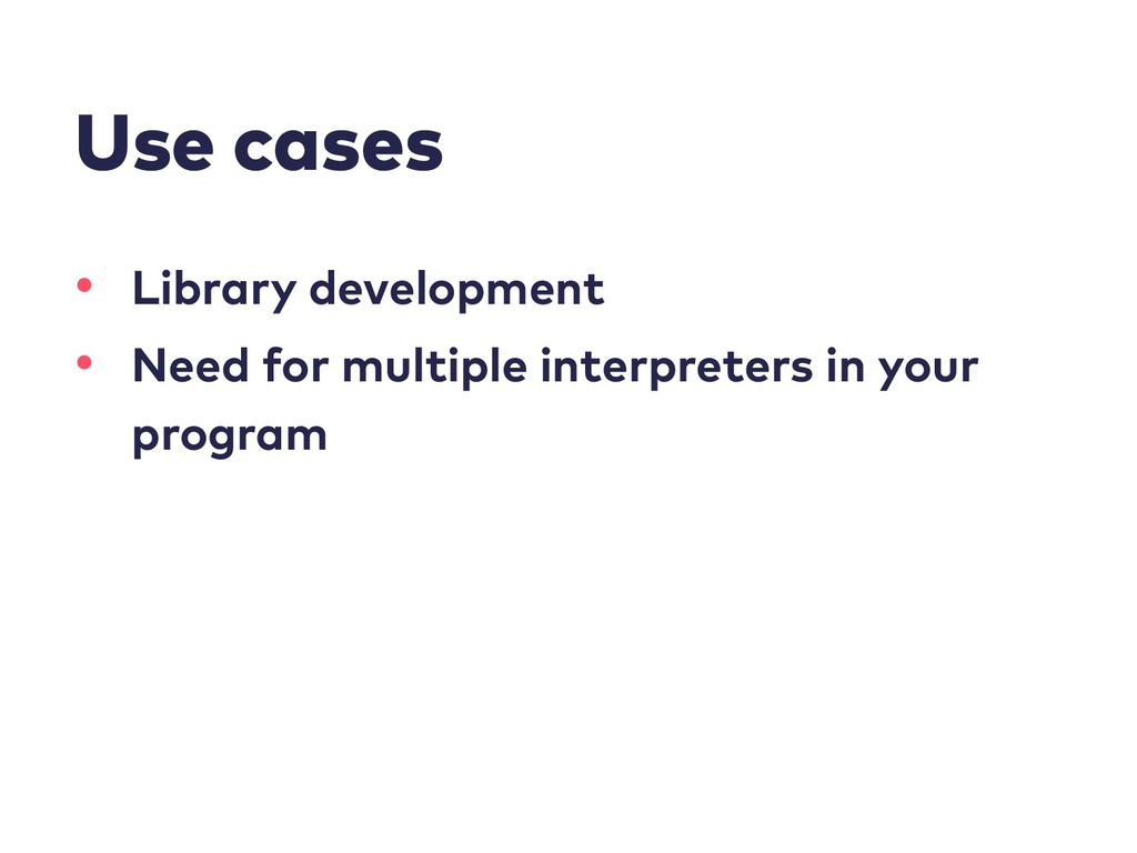 Use cases • Library development • Need for mult...