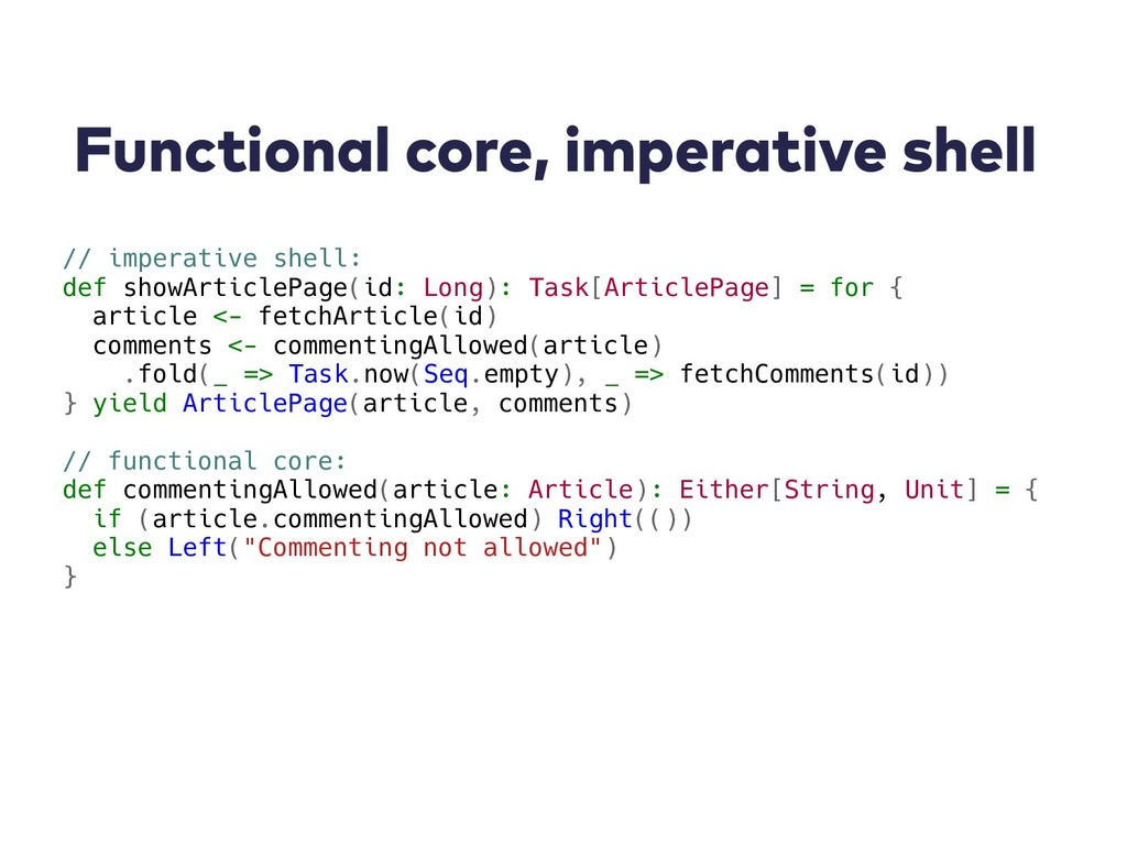 Functional core, imperative shell // imperative...