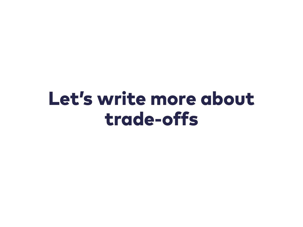Let's write more about trade-offs