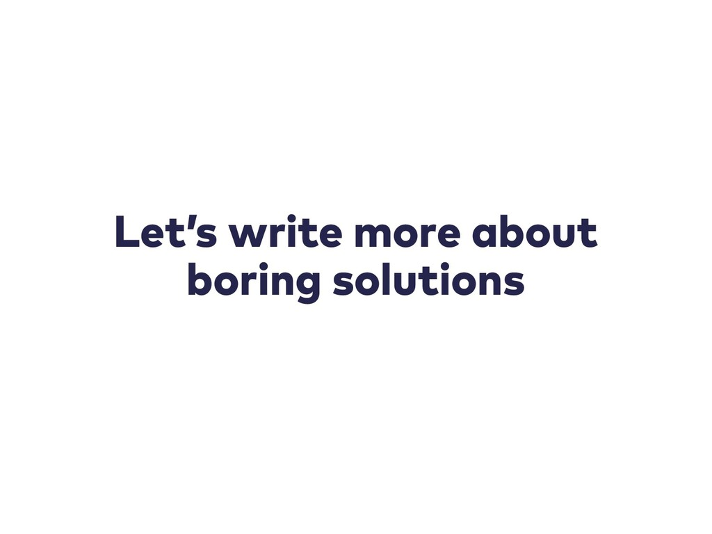 Let's write more about boring solutions