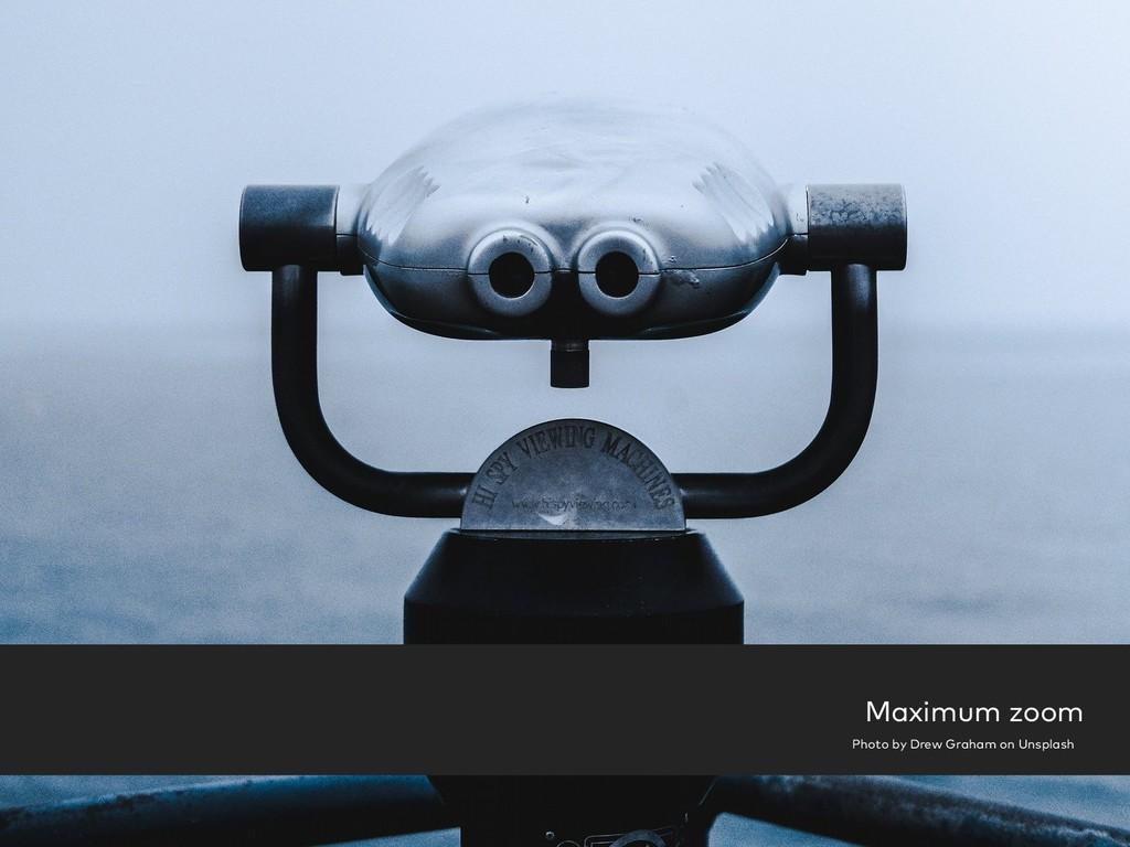 Maximum zoom Photo by Drew Graham on Unsplash