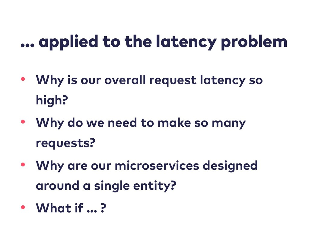 … applied to the latency problem • Why is our o...