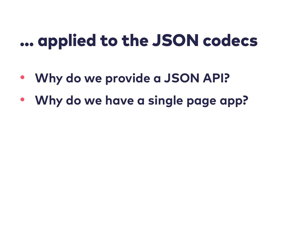 … applied to the JSON codecs • Why do we provid...