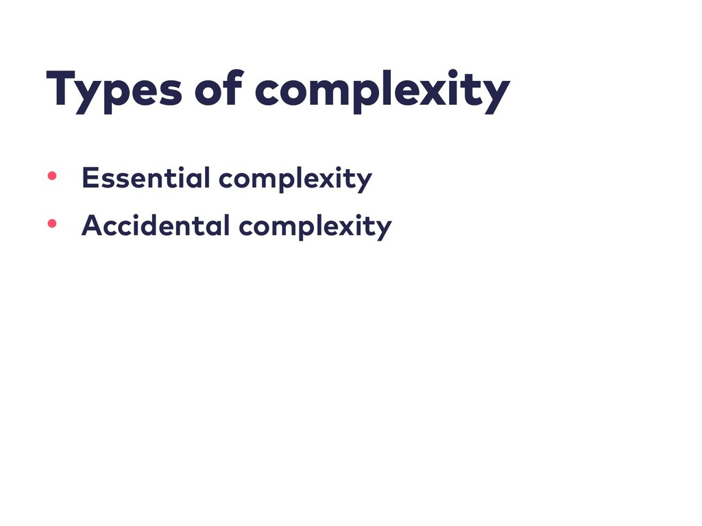 Types of complexity • Essential complexity • Ac...