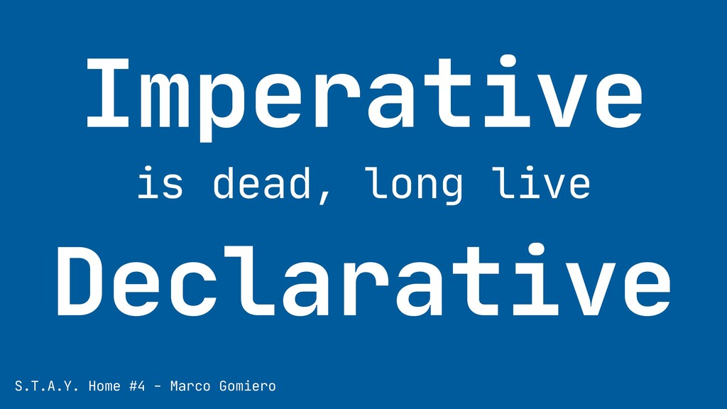 Imperative   is dead, long live   Declarative S...