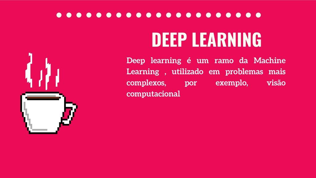 Deep learning é um ramo da Machine Learning , u...
