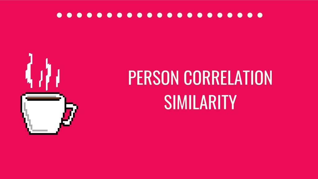 PERSON CORRELATION SIMILARITY
