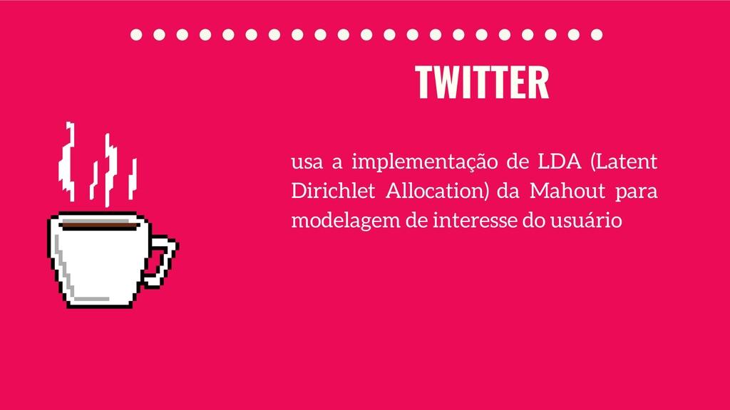 TWITTER usa a implementação de LDA (Latent Diri...