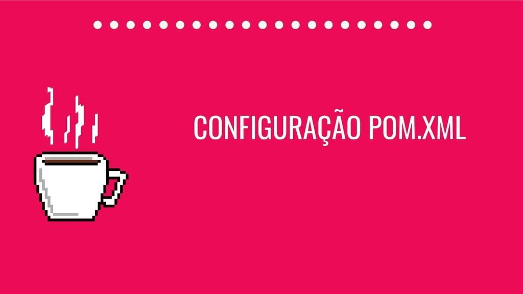 CONFIGURAÇÃO POM.XML