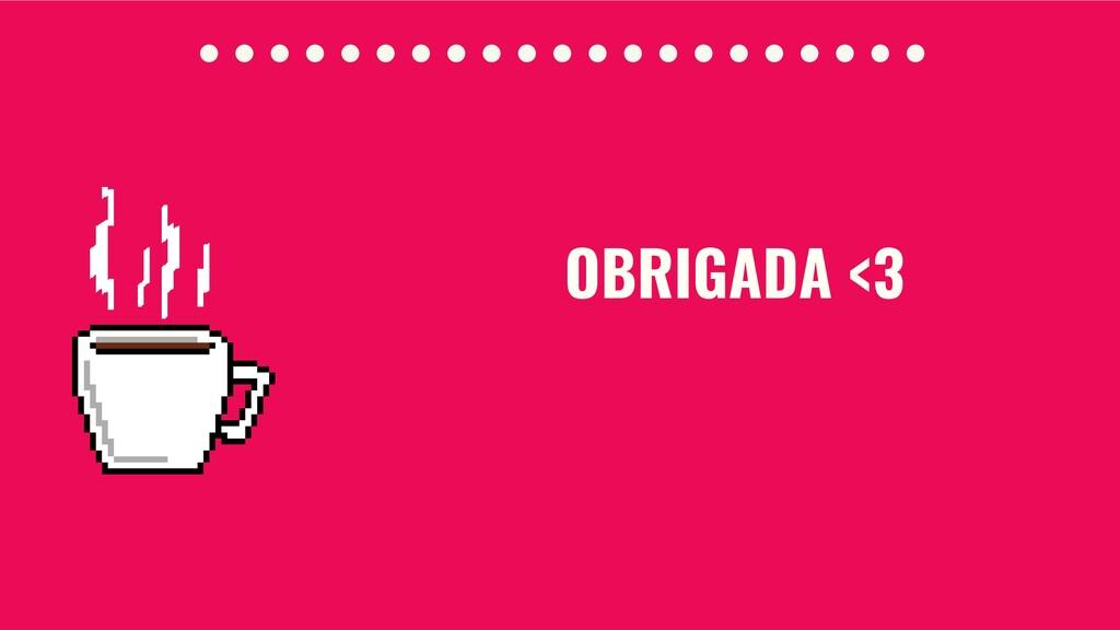 OBRIGADA <3