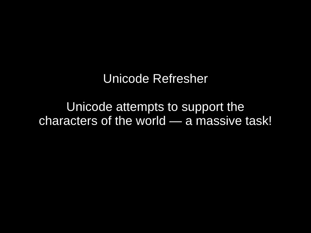 Unicode Refresher Unicode attempts to support t...