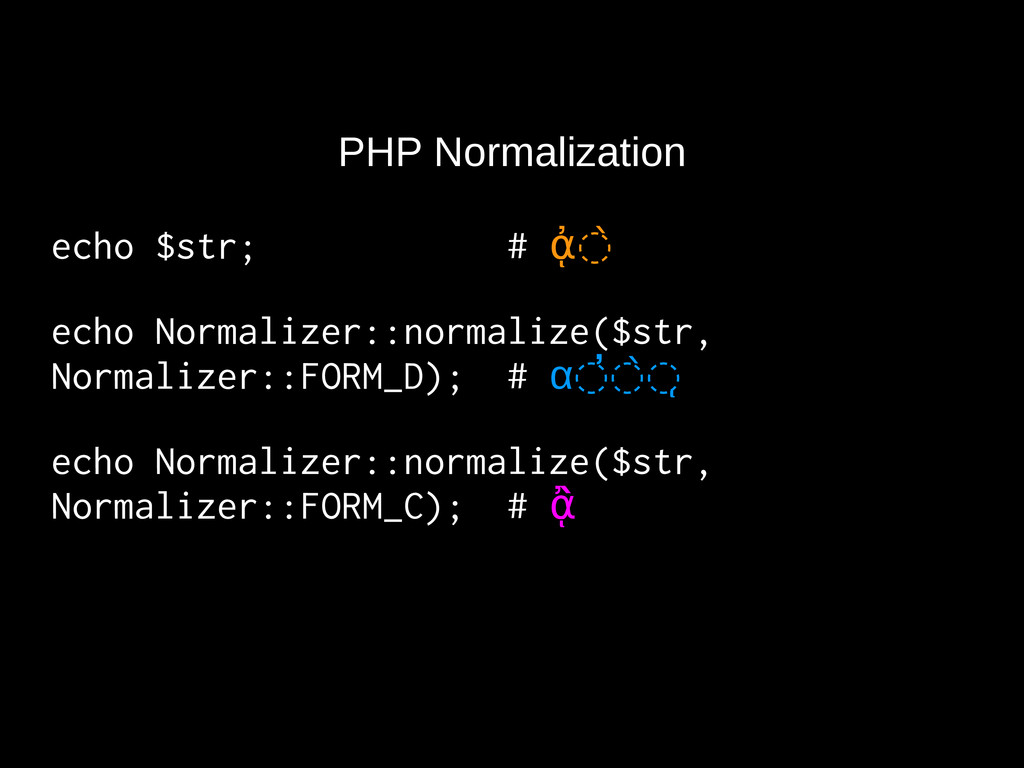 PHP Normalization echo $str; # ᾀ◌̀ echo Normali...