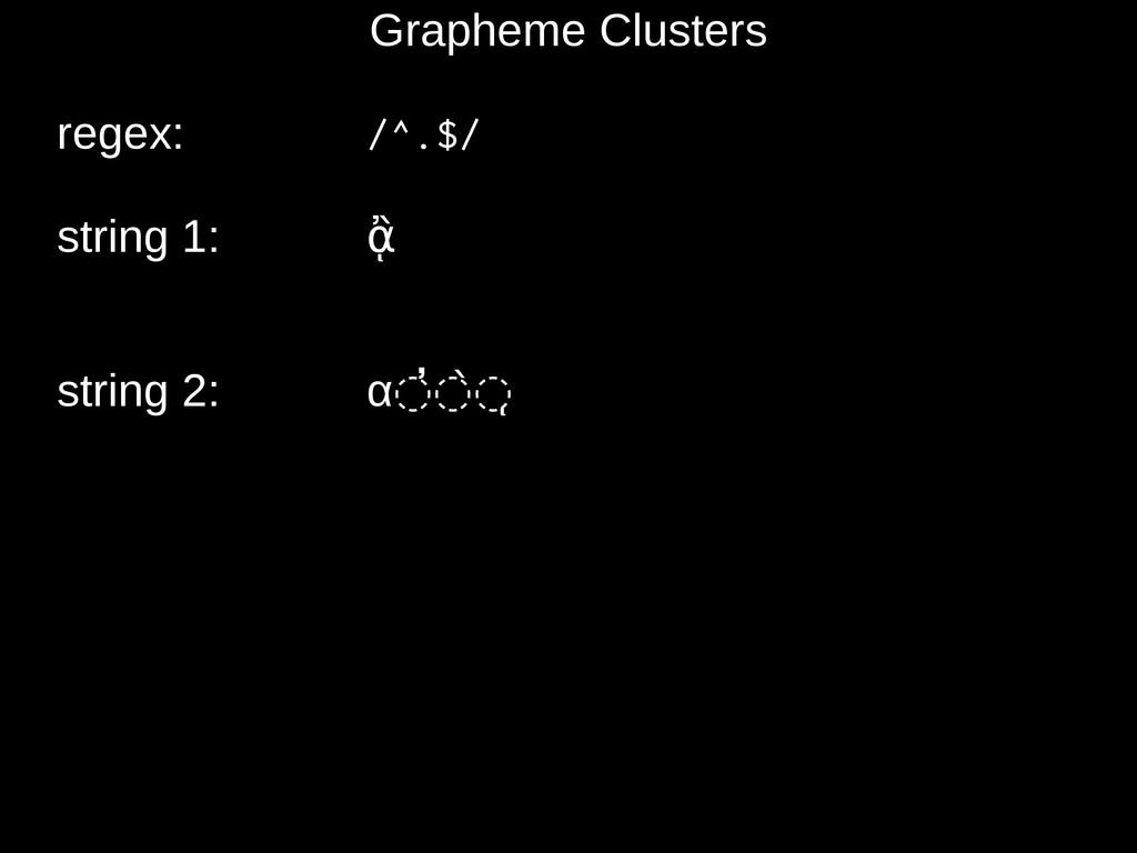 Grapheme Clusters regex: /^.$/ string 1: ᾂ stri...